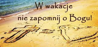 W wakacje, urlop nie zapominaj o Bogu...